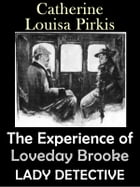 The Experience of Loveday Brooke, Lady Detective (Illustrated) by Catherine Louisa Pirkis