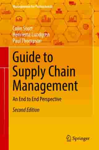 Guide to Supply Chain Management: An End to End Perspective