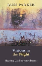 Visions in the Night: Hearing God in your dreams by Ross Parker