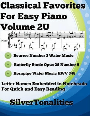 Classical Favorites for Easy Piano Volume 2 U by Silver Tonalities