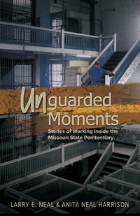 Unguarded Moments: Stories of Working inside the Missouri State Penitentiary
