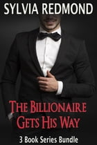 The Billionaire Gets His Way: The Billionaire Gets His Way, #4 by Sylvia Redmond
