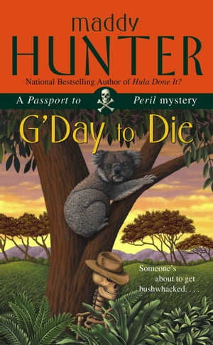 G'Day to Die: A Passport to Peril Mystery by Maddy Hunter