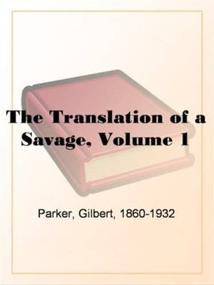The Translation Of A Savage, Volume 1. by Gilbert