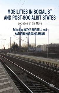 Mobilities in Socialist and Post-Socialist States: Societies on the Move