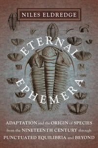 Eternal Ephemera: Adaptation and the Origin of Species from the Nineteenth Century Through…