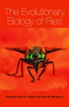 The Evolutionary Biology of Flies by Brian Wiegmann