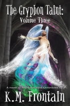 The Gryphon Taint: Volume Three by K.M. Frontain