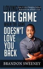Loving The Game When The Game Doesn't Love You Back by Brandon Sweeney