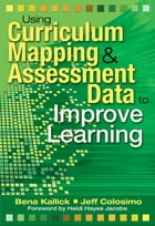 Using Curriculum Mapping and Assessment Data to Improve Learning by Bena Kallick