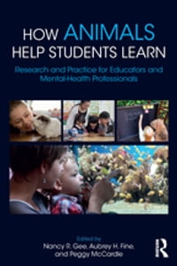 How Animals Help Students Learn: Research and Practice for Educators and Mental-Health Professionals