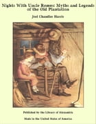 Nights With Uncle Remus: Myths and Legends of the Old Plantation by Joel Chandler Harris