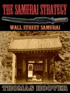 Thomas Hoover's Collection : The Samurai Strategy: Wall Street Samurai by THOMAS HOOVER