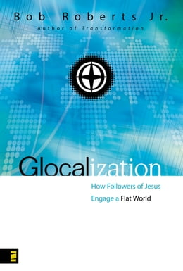 Book Glocalization: How Followers of Jesus Engage a Flat World by Bob Roberts  Jr.
