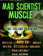 Mad Scientist Muscle: Time/Volume Training by Nick Nilsson
