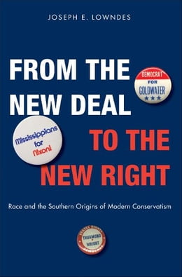 Book From the New Deal to the New Right: Race and the Southern Origins of Modern Conservatism by Joseph E. Lowndes