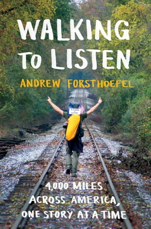 Walking to Listen 4, 000 Miles Across America,  One Story at a Time