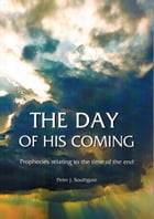 The Day of His Coming by Peter J Southgate