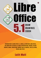 Libre office 5.1 Draw drawings eBook: Introduction to libre office 5.1, install & configure libre office, use draw apps to create all kind by Lalit Mali