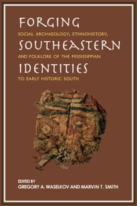 Forging Southeastern Identities: Social Archaeology, Ethnohistory, and Folklore of the…