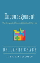 Encouragement: The Unexpected Power of Building Others Up by Larry Crabb