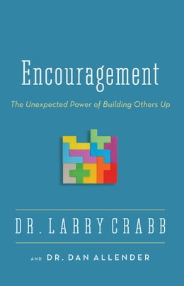 Book Encouragement: The Unexpected Power of Building Others Up by Larry Crabb
