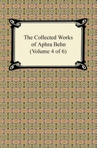 The Collected Works of Aphra Behn (Volume 4 of 6) by Aphra Behn