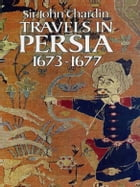 Travels in Persia, 1673-1677 by Sir John Chardin