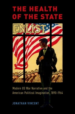 Book The Health of the State: Modern US War Narrative and the American Political Imagination, 1890-1964 by Jonathan Vincent