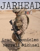 Jarhead: Iraq Chronicles by Merrell Michael