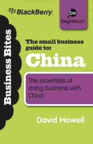 The Small Business Guide to China: How small enterprises can sell their goods or services to markets in China by David Howell