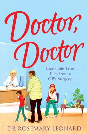 Doctor,  Doctor: Incredible True Tales From a GP's Surgery