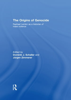 The Origins of Genocide Raphael Lemkin as a historian of mass violence