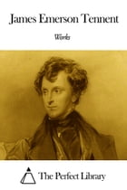 Works of James Emerson Tennent by James Emerson Tennent