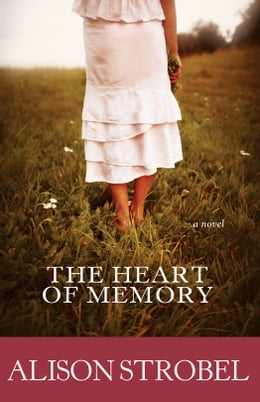 Book The Heart of Memory: A Novel by Alison Strobel