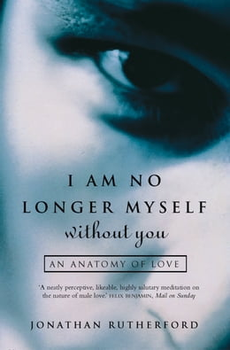 Book I Am No Longer Myself Without You: How Men Love Women by Jonathan Rutherford