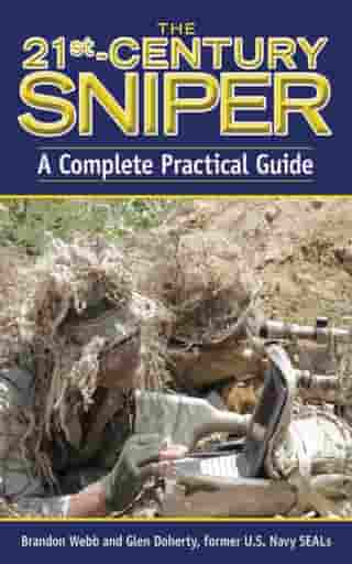The 21st Century Sniper: A Complete Practical Guide by Brandon Webb