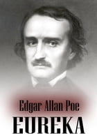 Eureka: An Essay On The Material And Spiritual Universe by Edgar Allan Poe