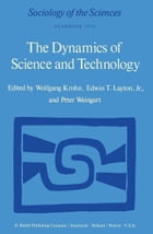 The Dynamics of Science and Technology: Social Values, Technical Norms and Scientific Criteria in the Development of Knowledge by W. Krohn