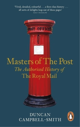 Book Masters of the Post: The Authorized History of the Royal Mail by Duncan Campbell-Smith