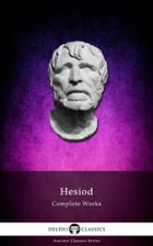 Complete Works of Hesiod (Delphi Classics) by Hesiod
