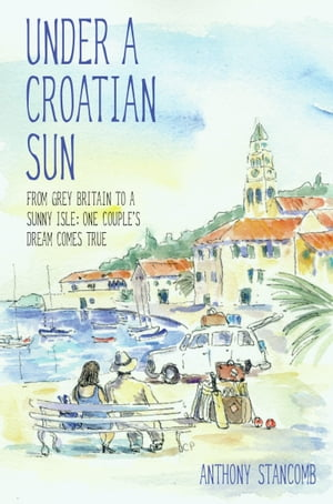 The Under a Croatian Sun - From grey Britain to a sunny isle: one couple's dream comes true.