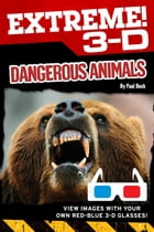 Extreme 3-D: Dangerous Animals by Paul Beck