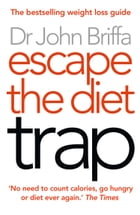 Escape the Diet Trap by Dr. John Briffa