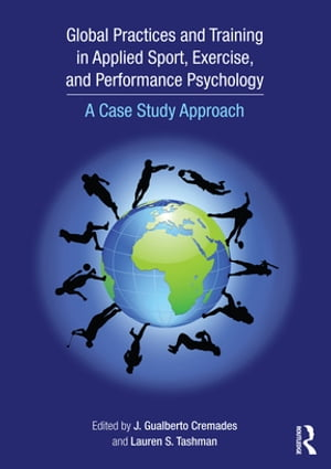 Global Practices and Training in Applied Sport,  Exercise,  and Performance Psychology A Case Study Approach