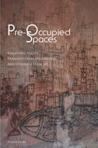 Pre-Occupied Spaces: Remapping Italy's Transnational Migrations and Colonial Legacies by Teresa Fiore