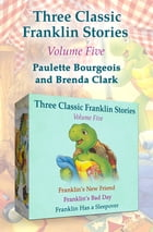Three Classic Franklin Stories Volume Five: Franklin's New Friend, Franklin's Bad Day, and Franklin Has a Sleepover by Paulette Bourgeois