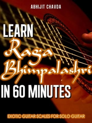 Learn Raga Bhimpalashri in 60 Minutes (Exotic Guitar Scales for Solo Guitar) by Abhijit Chavda