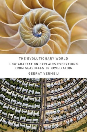 The Evolutionary World How Adaptation Explains Everything from Seashells to Civilization