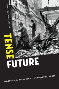 Tense Future: Modernism, Total War, Encyclopedic Form